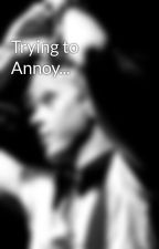 Trying to Annoy... by R5getsLOUDER