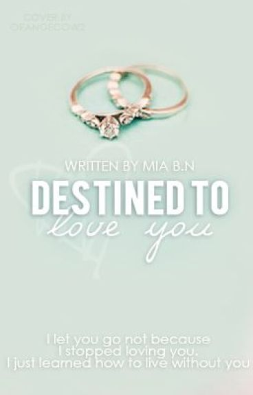 Destined To Love You (On indefinite hiatus) by BrighterDreams