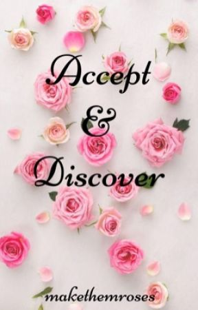 Accept and Discover by makethemroses