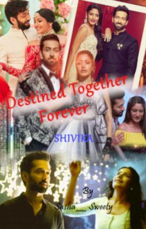Destined Together Forever ??? (Shivika FF) by Sasha__Sweety
