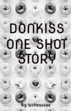 DONKISS ONESHOTS STORY by bichesssaa