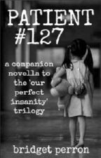 Patient #127 [Companion Novella] [Hiatus] by BridgetPerron