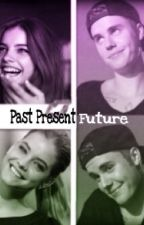 Past Present Future ❥ [Justin Bieber y Tu] by bizzlecrazyy