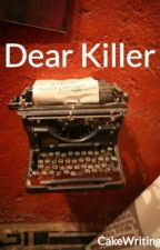 Dear Killer by CakeWriting