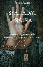 Syahadat Naina by IimroatullHikmah