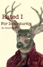 Rated I For Immaturity  by BitterSWEET_Expresso