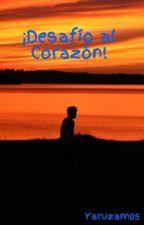 ¡Desafío al Corazón! by Yaruzam05