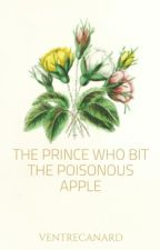 The Prince Who Bit The Poisonous Apple (Prince Series 3) by VentreCanard