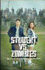 Student VS Zombies [Under Edited] by LOVEISPOISON_SEPHINA