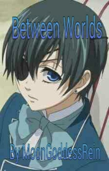 Ciel x reader ~Between Worlds