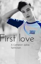 First love - a cameron dallas fanfiction by taylorsbae_x
