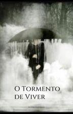 O Tormento De Viver by _wilikilia