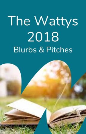 The Wattys 2018 - Blurbs and Pitches by adultfiction