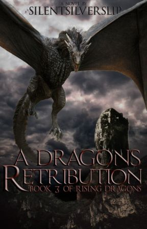 A Dragon's Retribution [Book 3 in Rising Dragons] by SilentSilverSlip