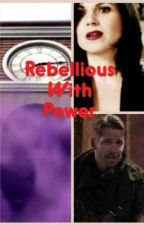 Rebellious with Power (a Once upon a time fanfiction) by asm8255