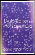 (Auto)Édition : Mon Aventure by SamanthaPryde