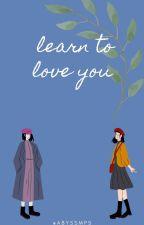 LEARN TO LOVE YOU by Koukoukakou