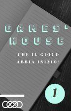 Games' house- Che il gioco abbia inizio! by Francesca_Rocco
