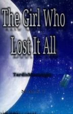 (ON HOLD) The Girl Who Lost It All by Angel-Child