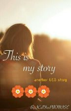 This is my story... [UES] by ICallYouPROMISE