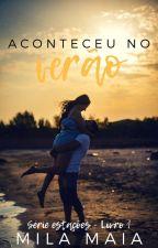 Aconteceu no verão - Série estações - Livro 1 by autoramilamaia