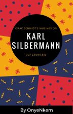 Isaac Schmidt's Musings on Karl Silbermann; Or, Our Golden Boy by OnyeNkem