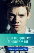 Tu no  me Quieres (Thomas Y Tu) by YasminaSegura12