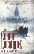The Codex Lacrimae, Part 1: The Mariner's Daughter and Doomed Knight by AJ_Carlisle