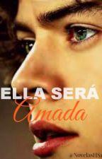 Ella será amada. |Harry Styles| by NovelasHarryS