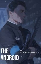 THE ANDROID (connor x reader) by whackyfreshpanda