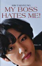My Boss Hates Me! K.THxReader ✔ by ZAYN_129