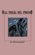 ||La Figlia Del Fuoco|| Completa || by BitchIAmJupitersKid