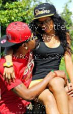 Does my brother love me ( Ray and Yn Story ) Featuring MB by Queen_Skaterr