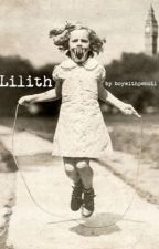Lilith (Based On a True Story) by boywithpencil