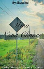 Uma Nova Chance - Camren G!P by Skyssied