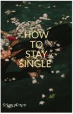 How To Stay Single by stingypopo
