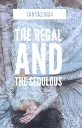 The Regal and The Sedulous  by tanya21034