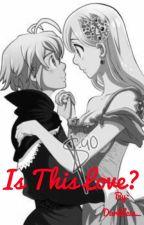 Is This Love? Meliodas X Elizabeth by DarkLeia_