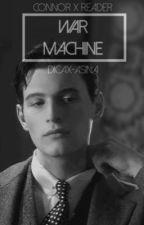 WAR MACHINE ⊳ connor x reader by dicax-asina