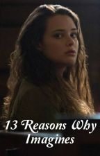 13 Reasons Why Imagines by dylanob25