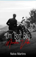 UM BAD BOY EM MINHA VIDA.     by ednalva2458