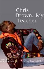 Chris brown...My teacher by asiajohnson0987