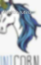 Nuestra rutina by UnicornioAzul105044