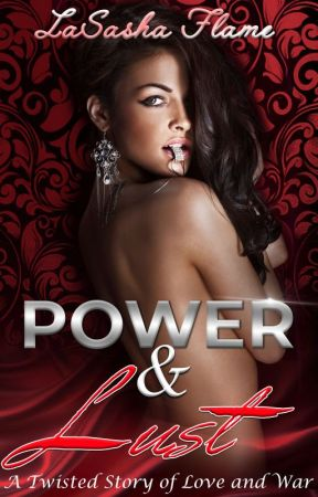 Power & Lust: A Twisted Story of Love and War by LaSashaFlame
