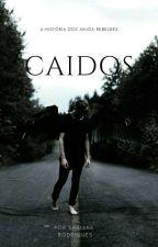 CAÍDOS - A HISTÓRIA DOS ANJOS REBELDES by Shaiane_Rodrigues