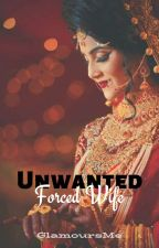 Unwanted Forced Wife by WarriorOfQueen
