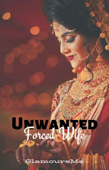 Unwanted Forced Wife