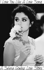 I Love You Like A Love Song (A Selena Gomez Love Story ~) by biebercondaholic