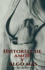 Historias cortas de amor y algo mas by kateromantica