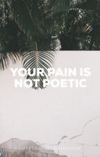 Your Pain Is Not Poetic by bkixxw